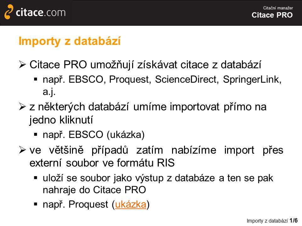 Citační manažer Citace PRO Importy z databází  Citace PRO umožňují získávat citace z databází  např. EBSCO, Proquest, ScienceDirect, SpringerLink, a