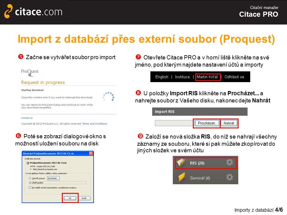 Citační manažer Citace PRO Import z databází přes externí soubor (Proquest)  Začne se vytvářet soubor pro import  Poté se zobrazí dialogové okno s m