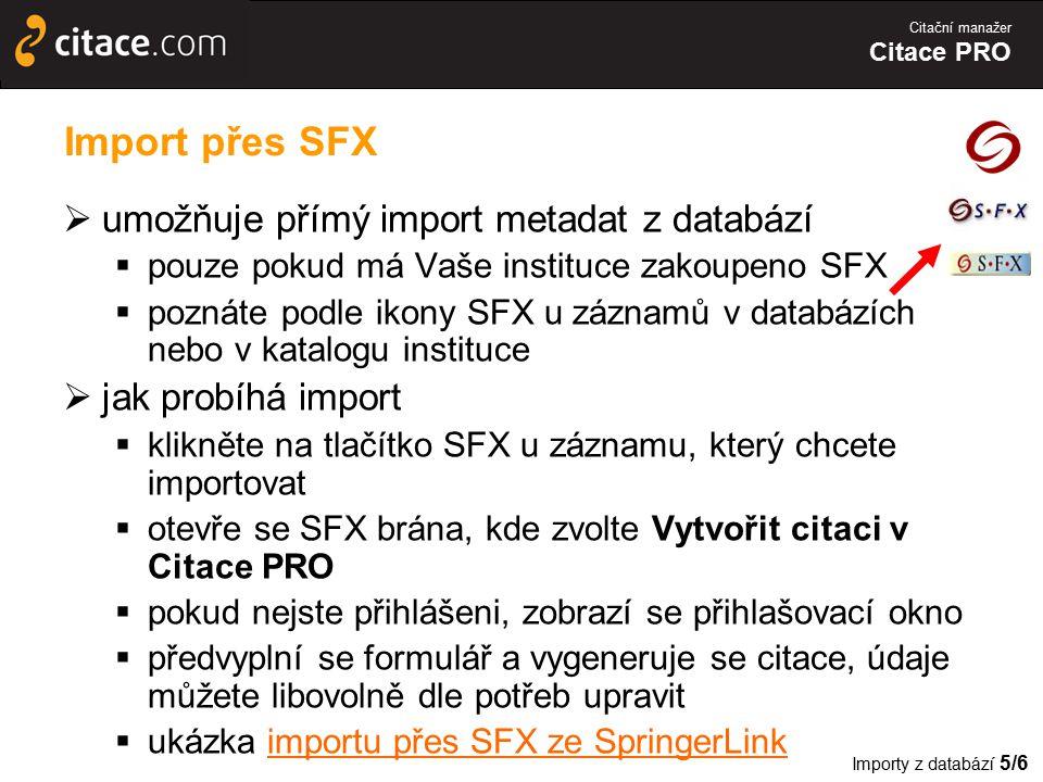 Citační manažer Citace PRO Import přes SFX  umožňuje přímý import metadat z databází  pouze pokud má Vaše instituce zakoupeno SFX  poznáte podle ik