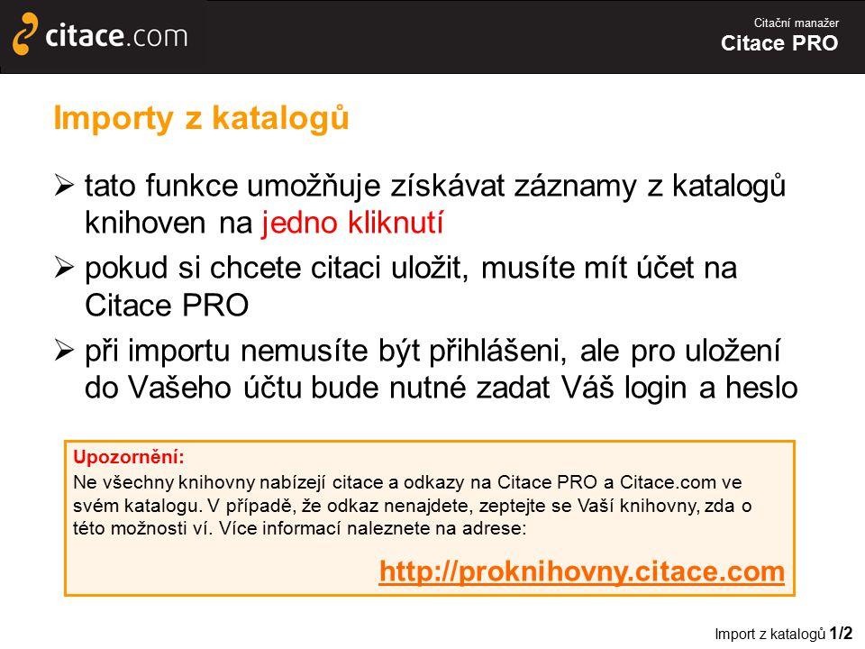Citační manažer Citace PRO Importy z katalogů  tato funkce umožňuje získávat záznamy z katalogů knihoven na jedno kliknutí  pokud si chcete citaci u