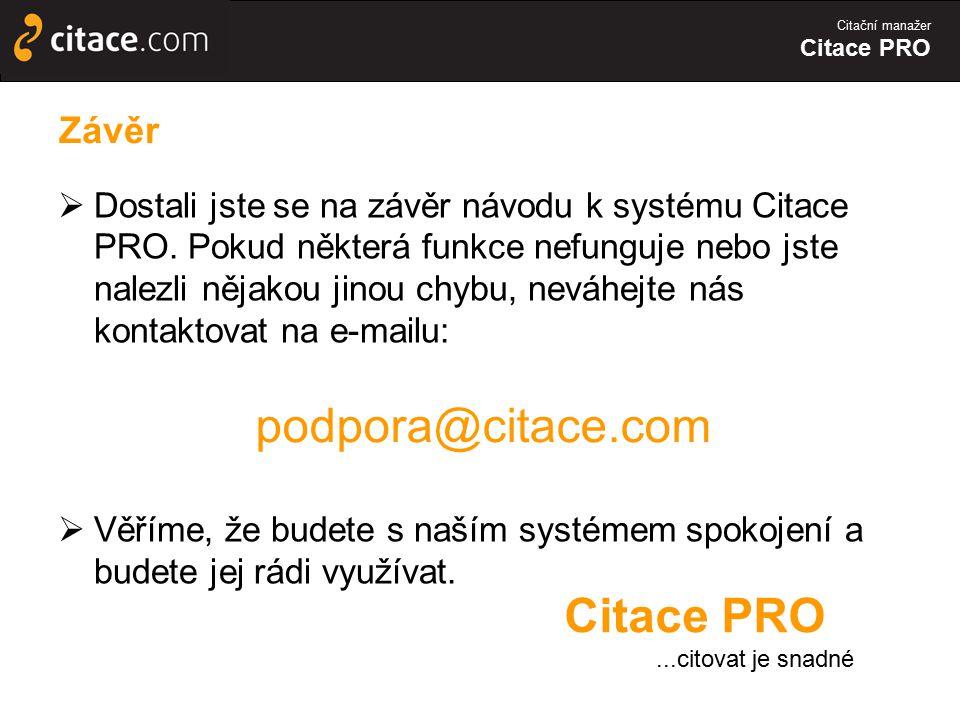 Citační manažer Citace PRO  Dostali jste se na závěr návodu k systému Citace PRO. Pokud některá funkce nefunguje nebo jste nalezli nějakou jinou chyb