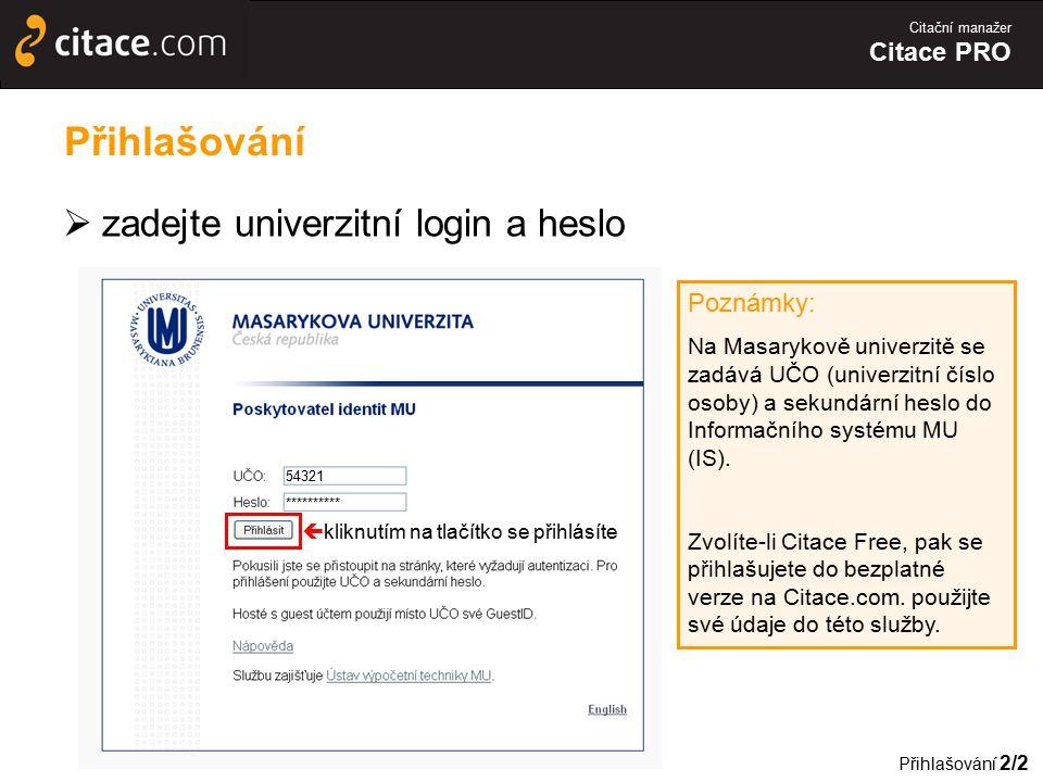 Citační manažer Citace PRO Přihlašování  zadejte univerzitní login a heslo Poznámky: Na Masarykově univerzitě se zadává UČO (univerzitní číslo osoby)