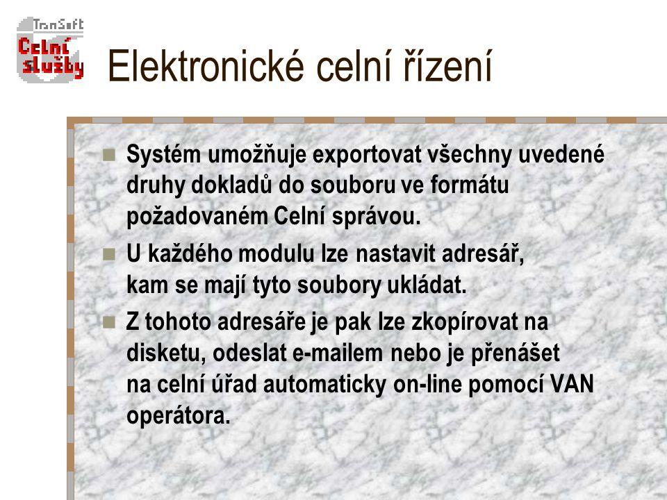 Elektronické celní řízení Systém umožňuje exportovat všechny uvedené druhy dokladů do souboru ve formátu požadovaném Celní správou.