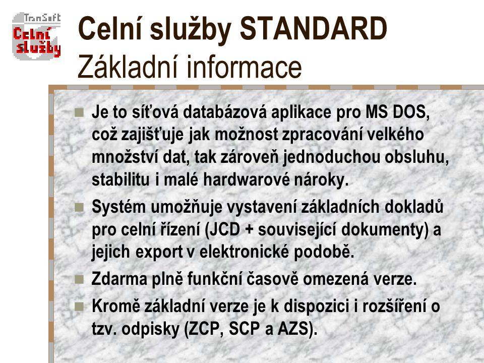 Celní služby STANDARD Základní informace Je to síťová databázová aplikace pro MS DOS, což zajišťuje jak možnost zpracování velkého množství dat, tak zároveň jednoduchou obsluhu, stabilitu i malé hardwarové nároky.