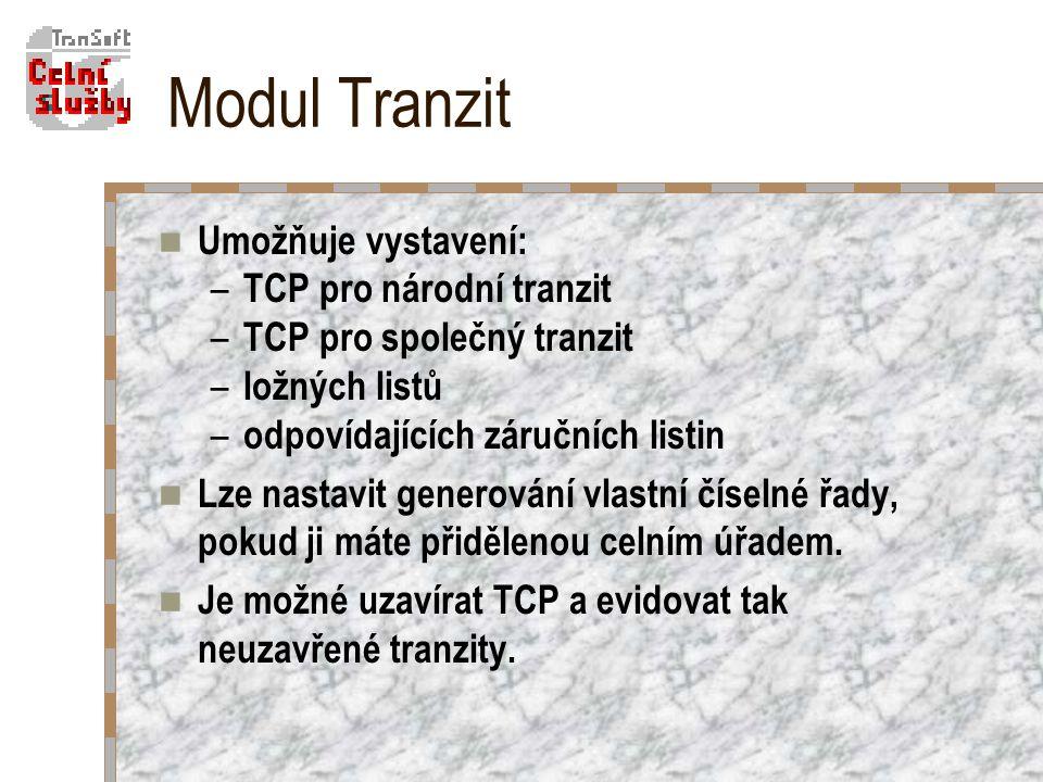 Modul Tranzit Umožňuje vystavení: – TCP pro národní tranzit – TCP pro společný tranzit – ložných listů – odpovídajících záručních listin Lze nastavit generování vlastní číselné řady, pokud ji máte přidělenou celním úřadem.