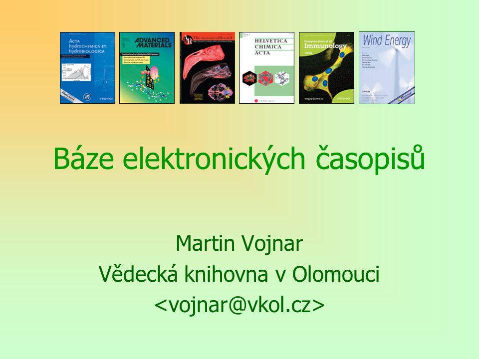 Báze elektronických časopisů Martin Vojnar Vědecká knihovna v Olomouci