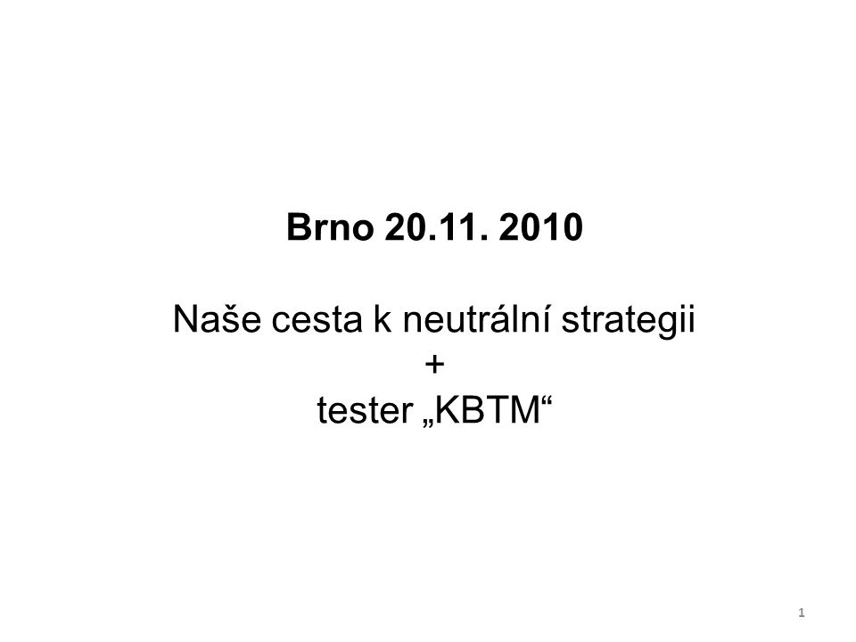 """Brno 20.11. 2010 Naše cesta k neutrální strategii + tester """"KBTM 1"""