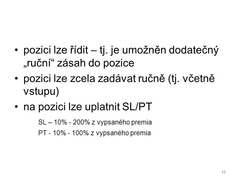 """pozici lze řídit – tj. je umožněn dodatečný """"ruční"""" zásah do pozice pozici lze zcela zadávat ručně (tj. včetně vstupu) na pozici lze uplatnit SL/PT SL"""