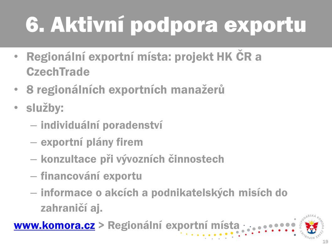 19 Regionální exportní místa: projekt HK ČR a CzechTrade 8 regionálních exportních manažerů služby: – individuální poradenství – exportní plány firem – konzultace při vývozních činnostech – financování exportu – informace o akcích a podnikatelských misích do zahraničí aj.