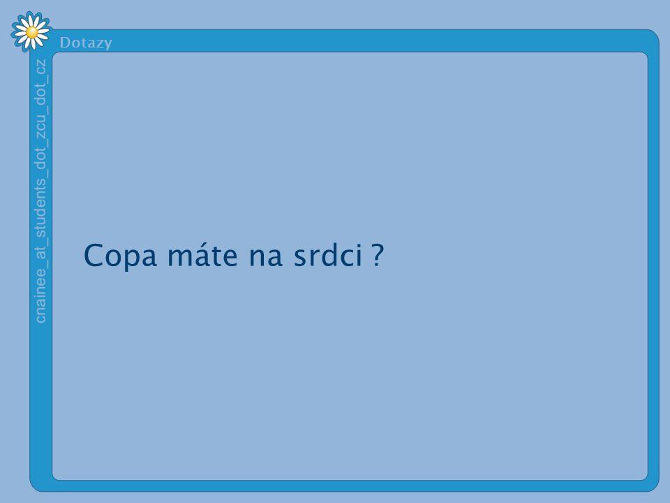 Dotazy Copa máte na srdci