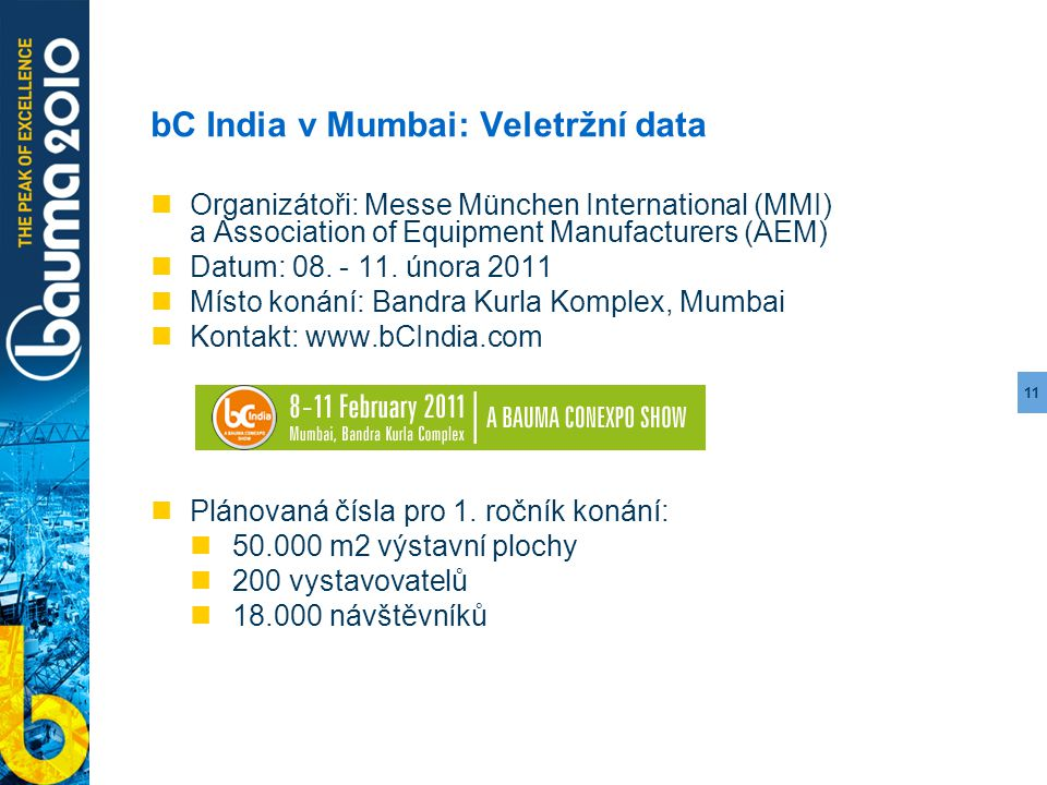 11 bC India v Mumbai: Veletržní data Organizátoři: Messe München International (MMI) a Association of Equipment Manufacturers (AEM) Datum: 08.