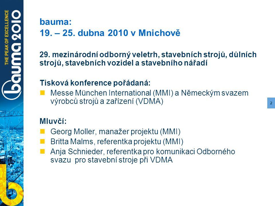 2 bauma: 19. – 25. dubna 2010 v Mnichově 29. mezinárodní odborný veletrh, stavebních strojů, důlních strojů, stavebních vozidel a stavebního nářadí Ti