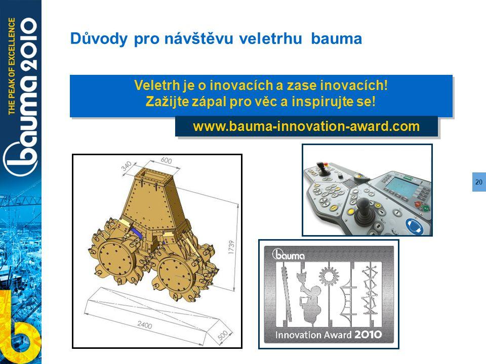 20 Důvody pro návštěvu veletrhu bauma Veletrh je o inovacích a zase inovacích! Zažijte zápal pro věc a inspirujte se! Veletrh je o inovacích a zase in