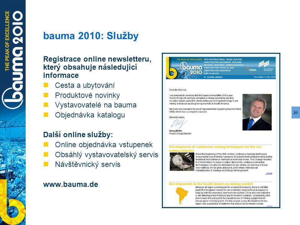 26 bauma 2010: Služby Registrace online newsletteru, který obsahuje následující informace Cesta a ubytování Produktové novinky Vystavovatelé na bauma