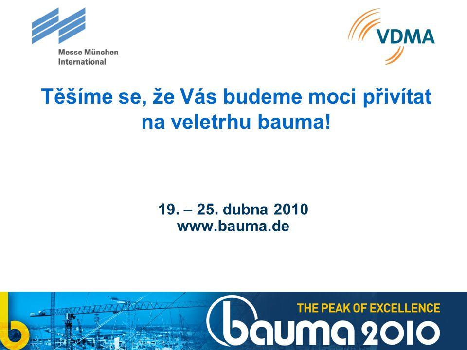 Těšíme se, že Vás budeme moci přivítat na veletrhu bauma! 19. – 25. dubna 2010 www.bauma.de