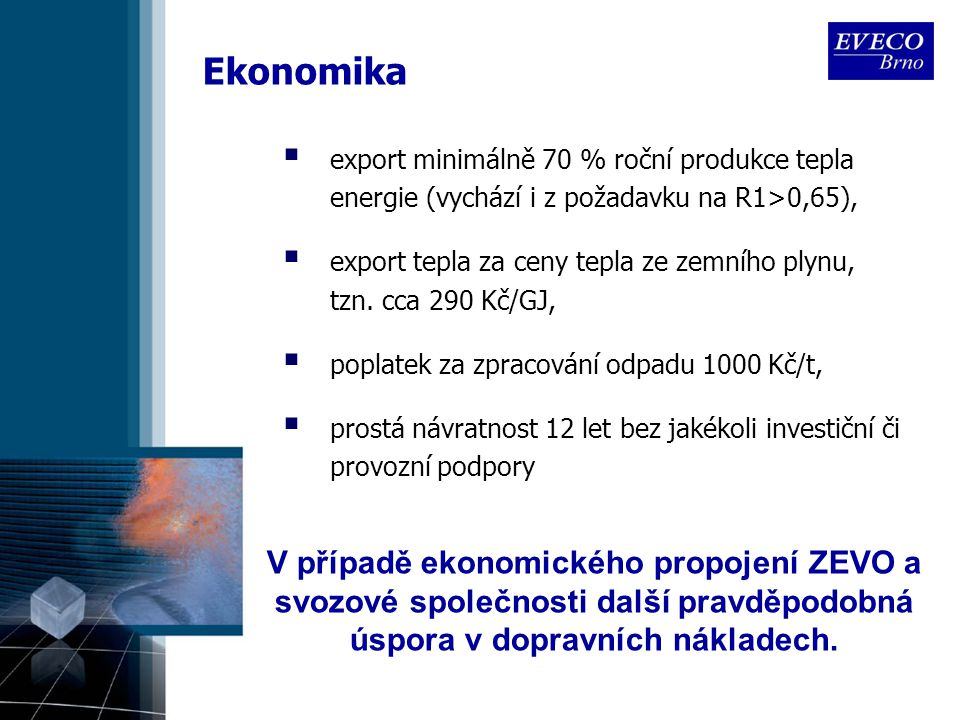 Ekonomika  export minimálně 70 % roční produkce tepla energie (vychází i z požadavku na R1>0,65),  export tepla za ceny tepla ze zemního plynu, tzn.