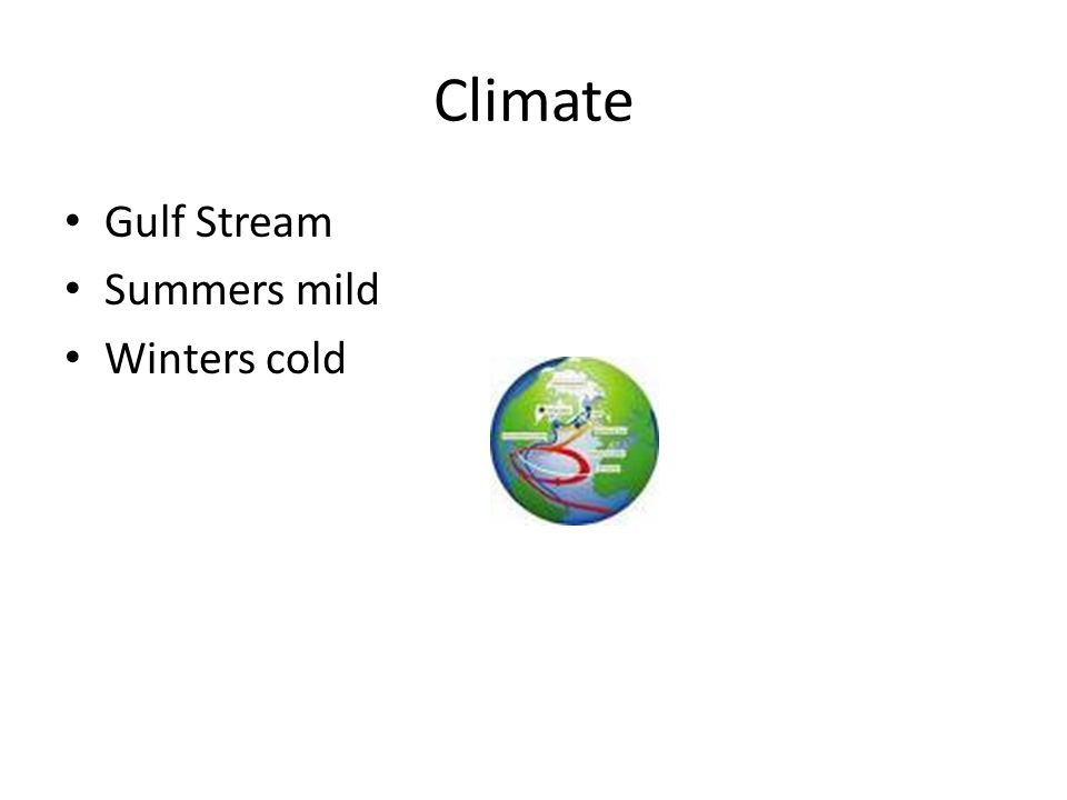 Climate Gulf Stream Summers mild Winters cold