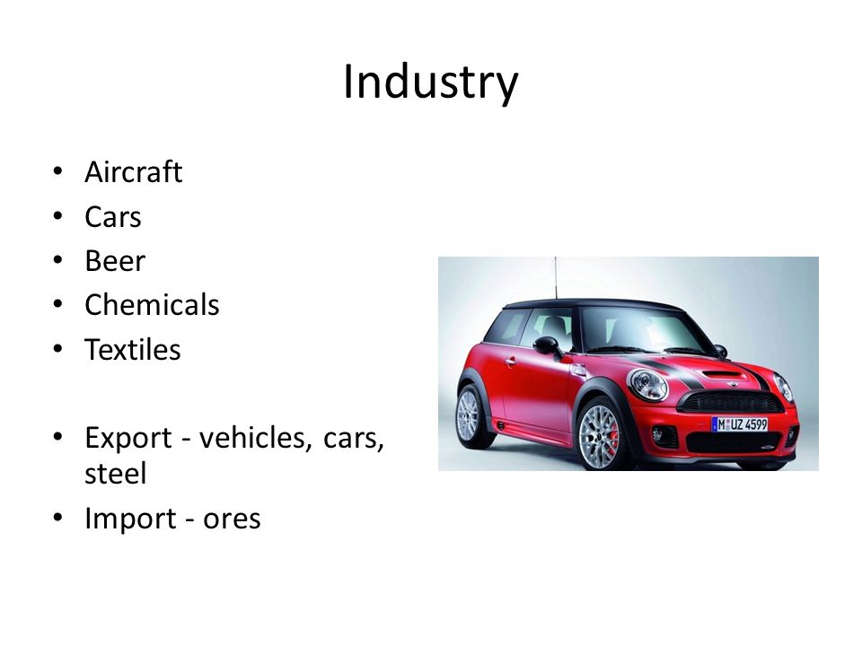 Industry Aircraft Cars Beer Chemicals Textiles Export - vehicles, cars, steel Import - ores