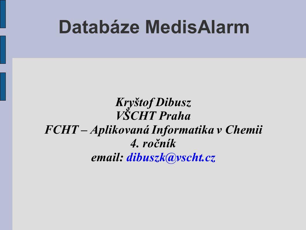 Databáze MedisAlarm Kryštof Dibusz VŠCHT Praha FCHT – Aplikovaná Informatika v Chemii 4. ročník email: dibuszk@vscht.cz