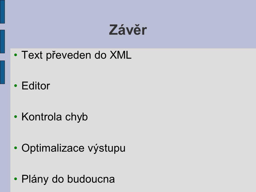 Závěr Text převeden do XML Editor Kontrola chyb Optimalizace výstupu Plány do budoucna
