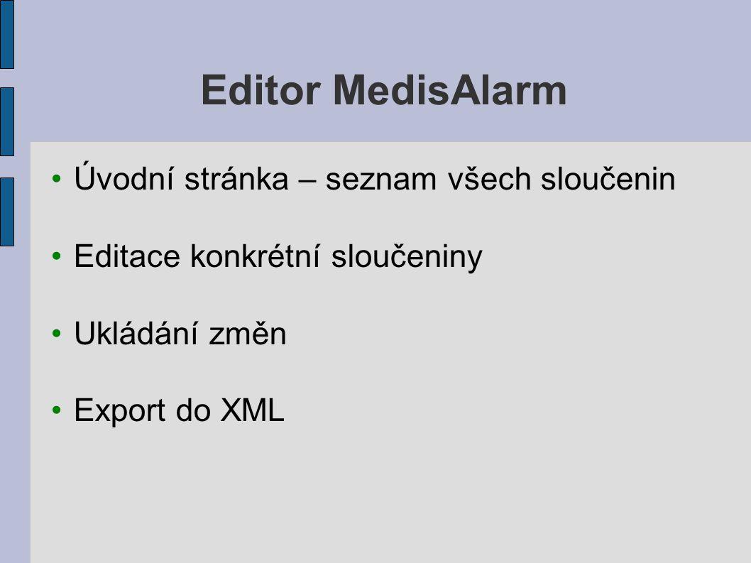 Editor MedisAlarm Úvodní stránka – seznam všech sloučenin Editace konkrétní sloučeniny Ukládání změn Export do XML