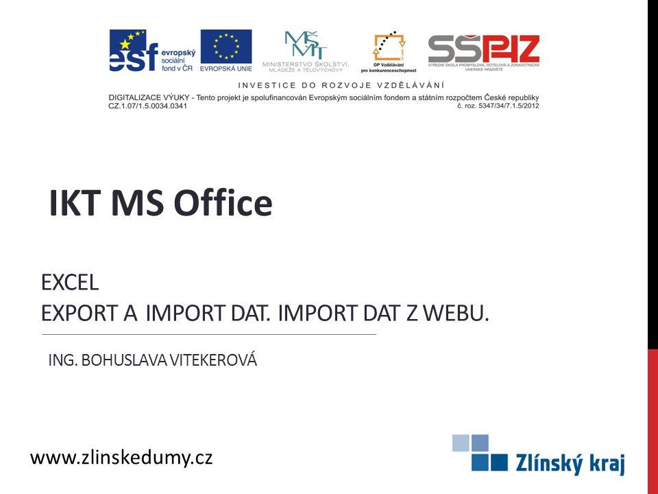 EXCEL EXPORT A IMPORT DAT. IMPORT DAT Z WEBU. ING. BOHUSLAVA VITEKEROVÁ IKT MS Office www.zlinskedumy.cz