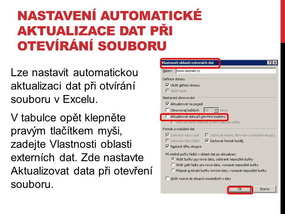 NASTAVENÍ AUTOMATICKÉ AKTUALIZACE DAT PŘI OTEVÍRÁNÍ SOUBORU Lze nastavit automatickou aktualizaci dat při otvírání souboru v Excelu. V tabulce opět kl