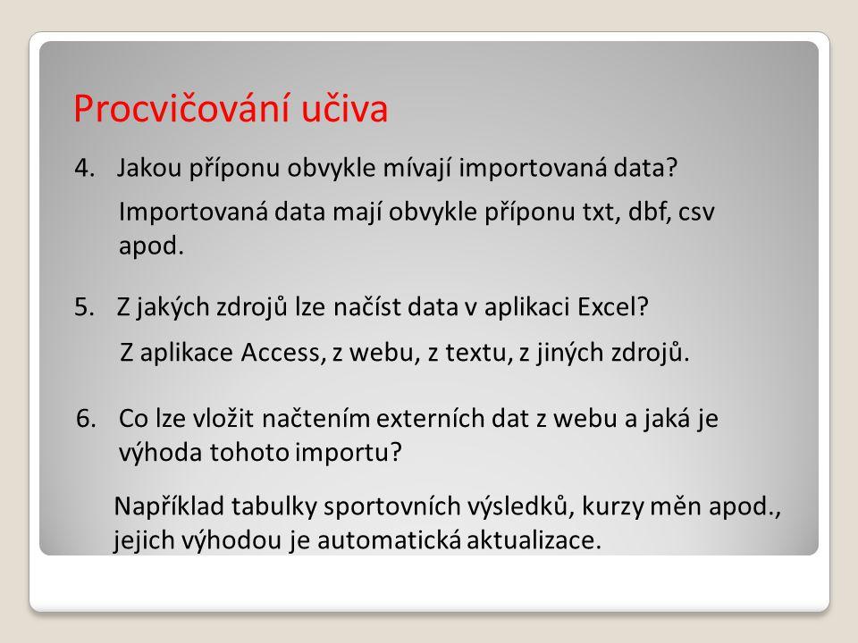 Procvičování učiva 4.Jakou příponu obvykle mívají importovaná data? Importovaná data mají obvykle příponu txt, dbf, csv apod. 5.Z jakých zdrojů lze na