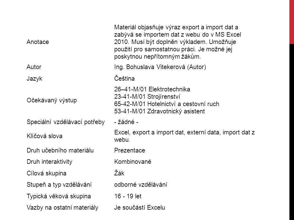 Anotace Materiál objasňuje výraz export a import dat a zabývá se importem dat z webu do v MS Excel 2010. Musí být doplněn výkladem. Umožňuje použití p