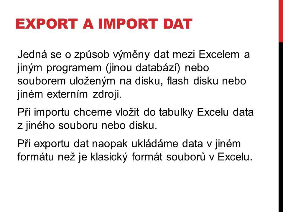 EXPORT A IMPORT DAT Jedná se o způsob výměny dat mezi Excelem a jiným programem (jinou databází) nebo souborem uloženým na disku, flash disku nebo jin