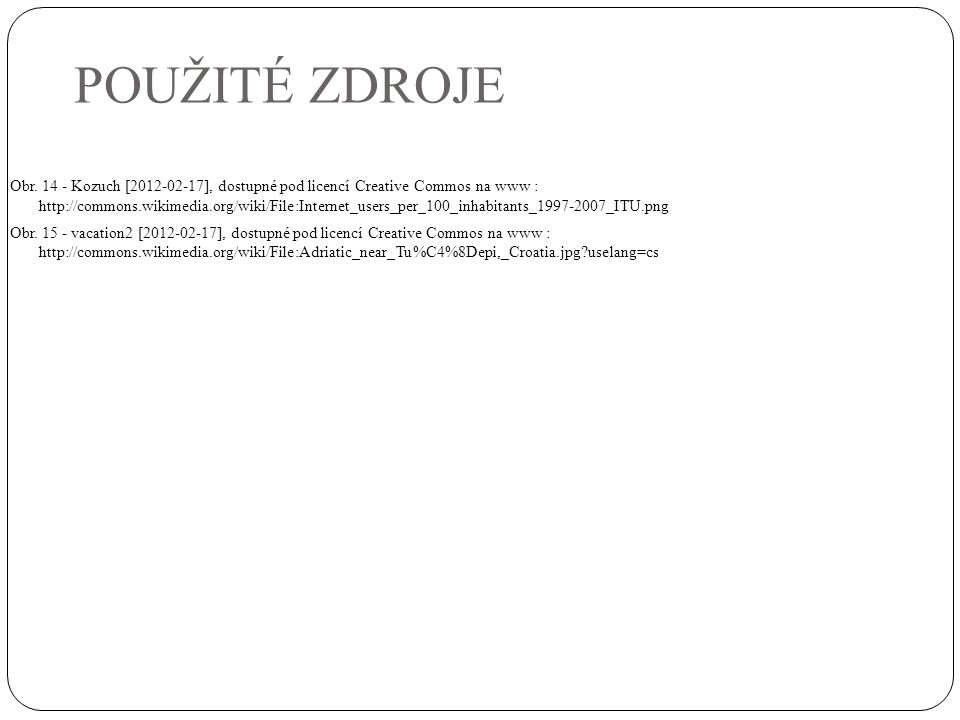 POUŽITÉ ZDROJE Obr. 14 - Kozuch [2012-02-17], dostupné pod licencí Creative Commos na www : http://commons.wikimedia.org/wiki/File:Internet_users_per_