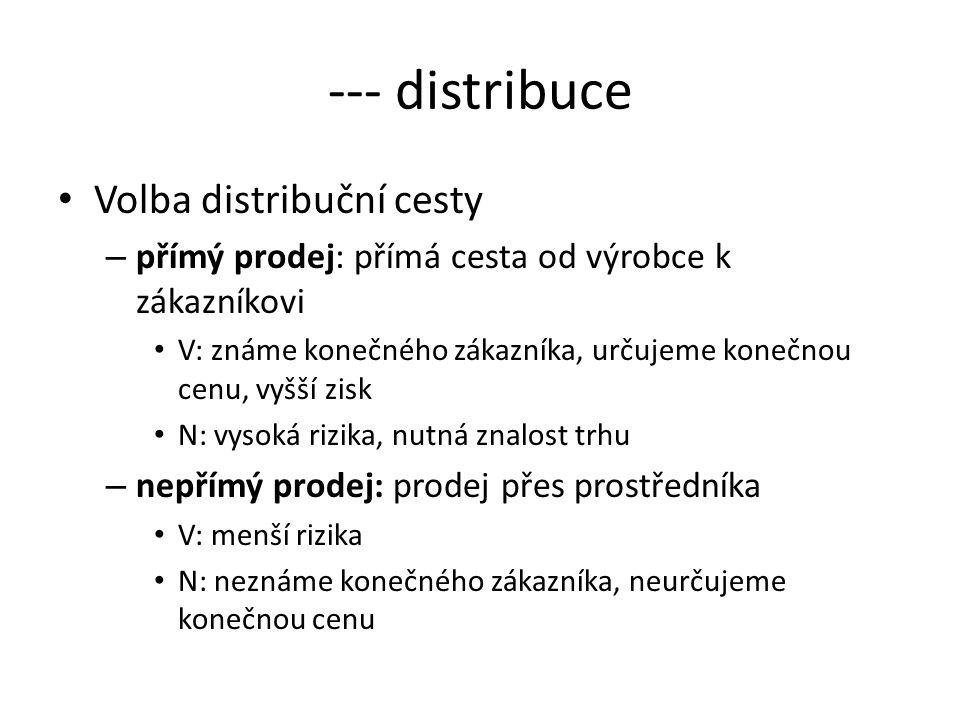 --- distribuce Volba distribuční cesty – přímý prodej: přímá cesta od výrobce k zákazníkovi V: známe konečného zákazníka, určujeme konečnou cenu, vyšš