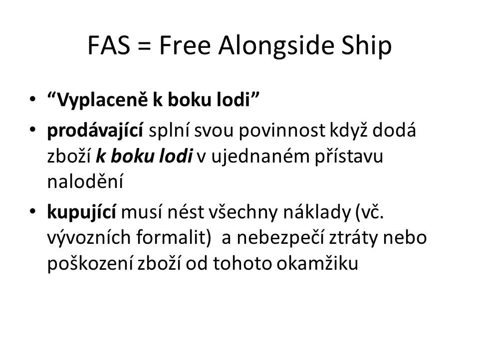 """FAS = Free Alongside Ship """"Vyplaceně k boku lodi"""" prodávající splní svou povinnost když dodá zboží k boku lodi v ujednaném přístavu nalodění kupující"""