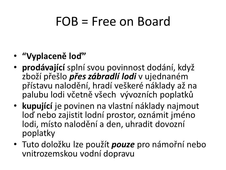 """FOB = Free on Board """"Vyplaceně loď"""" prodávající splní svou povinnost dodání, když zboží přešlo přes zábradlí lodi v ujednaném přístavu nalodění, hradí"""