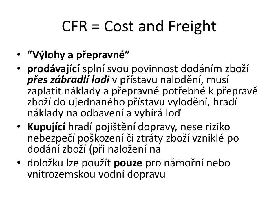 """CFR = Cost and Freight """"Výlohy a přepravné"""" prodávající splní svou povinnost dodáním zboží přes zábradlí lodi v přístavu nalodění, musí zaplatit nákla"""