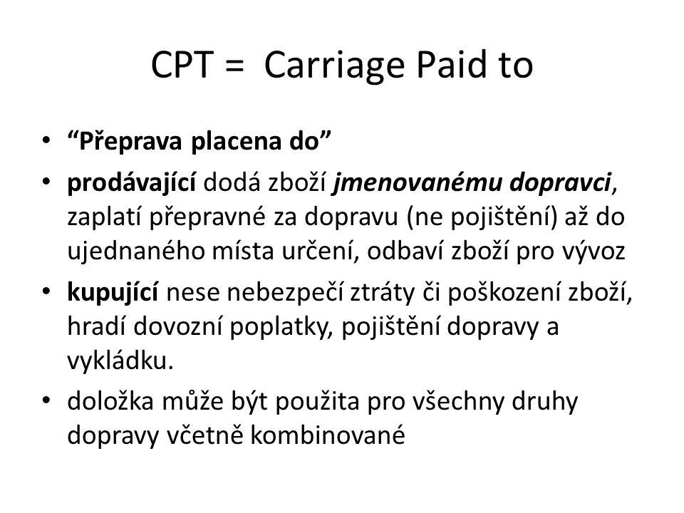 """CPT = Carriage Paid to """"Přeprava placena do"""" prodávající dodá zboží jmenovanému dopravci, zaplatí přepravné za dopravu (ne pojištění) až do ujednaného"""