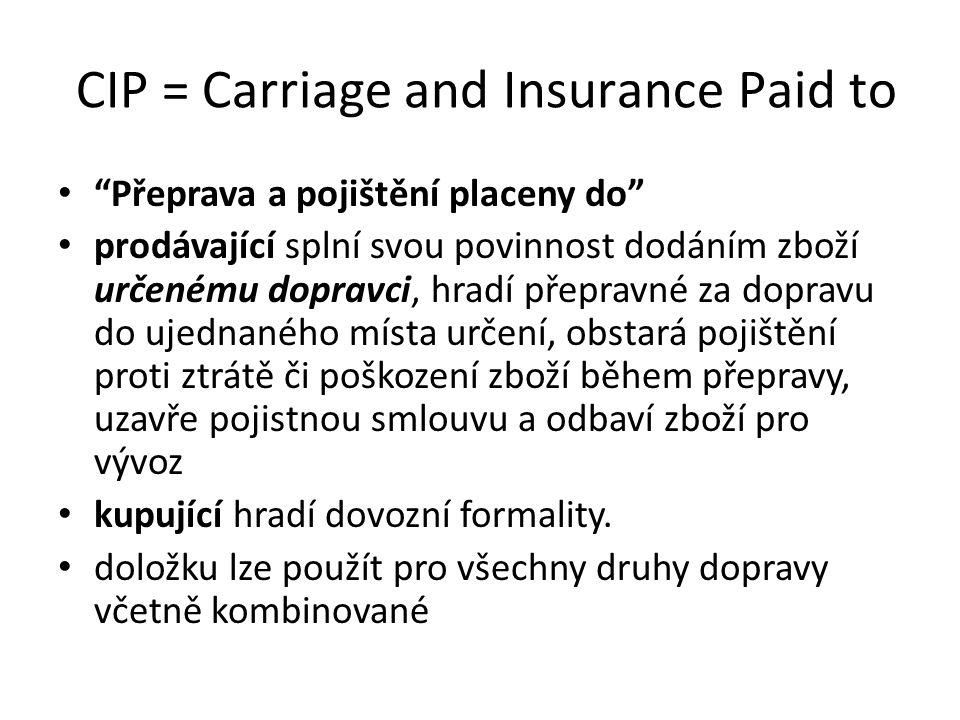 """CIP = Carriage and Insurance Paid to """"Přeprava a pojištění placeny do"""" prodávající splní svou povinnost dodáním zboží určenému dopravci, hradí přeprav"""