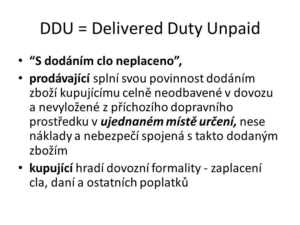 """DDU = Delivered Duty Unpaid """"S dodáním clo neplaceno"""", prodávající splní svou povinnost dodáním zboží kupujícímu celně neodbavené v dovozu a nevyložen"""