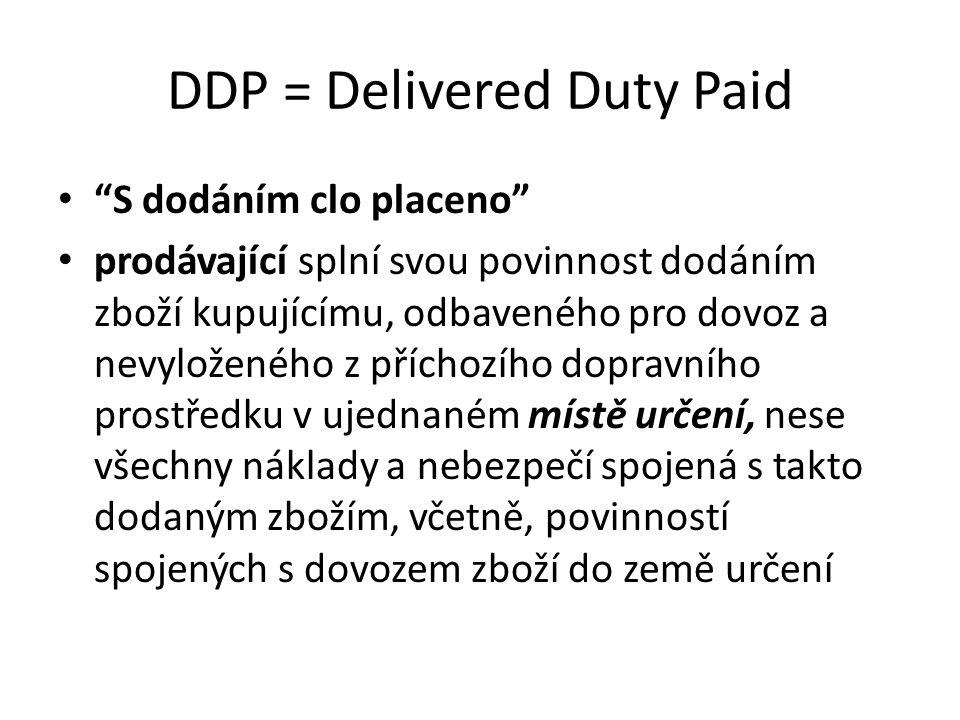 """DDP = Delivered Duty Paid """"S dodáním clo placeno"""" prodávající splní svou povinnost dodáním zboží kupujícímu, odbaveného pro dovoz a nevyloženého z pří"""