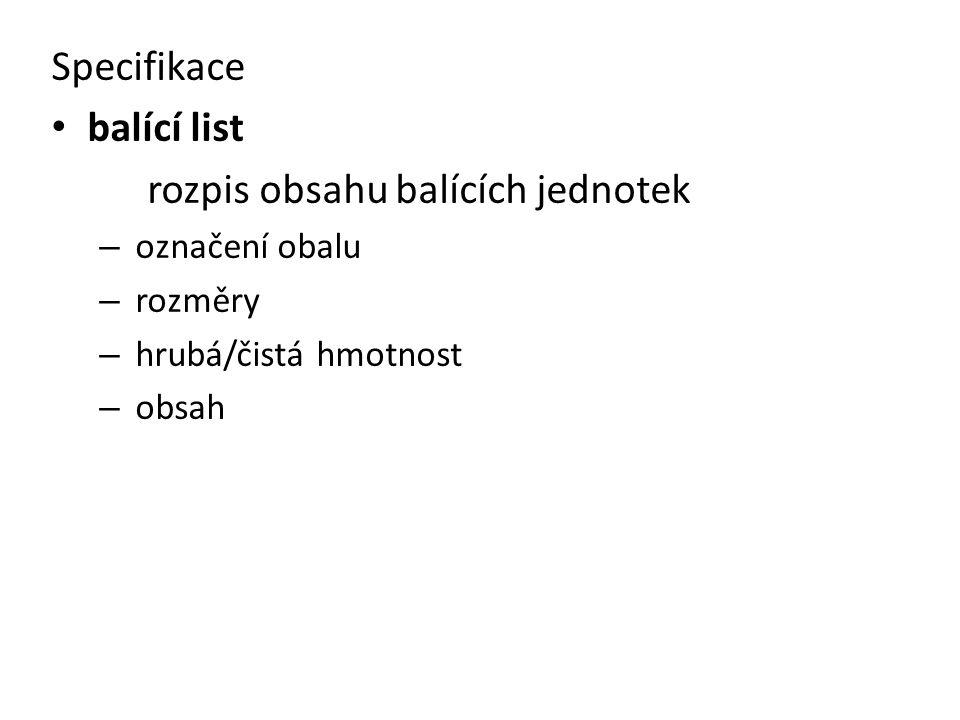 Specifikace balící list rozpis obsahu balících jednotek – označení obalu – rozměry – hrubá/čistá hmotnost – obsah