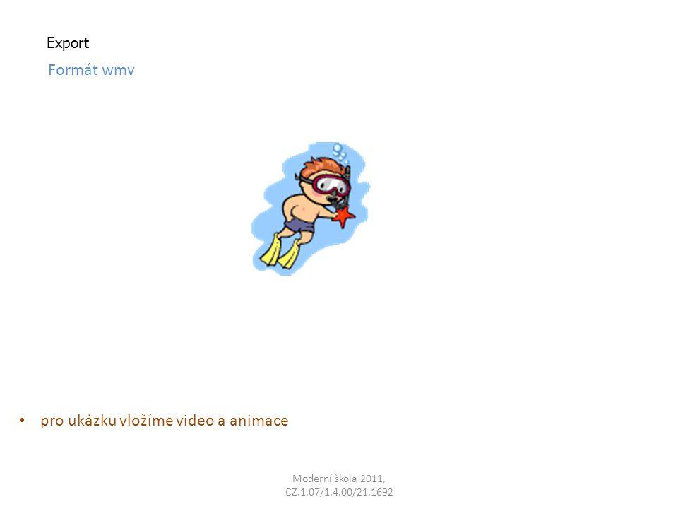 Moderní škola 2011, CZ.1.07/1.4.00/21.1692 Export Formát wmv pro ukázku vložíme video a animace