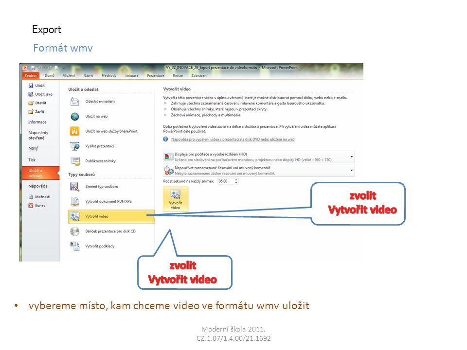 Moderní škola 2011, CZ.1.07/1.4.00/21.1692 Export Formát wmv vybereme místo, kam chceme video ve formátu wmv uložit