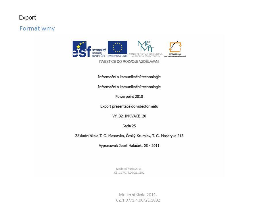 Moderní škola 2011, CZ.1.07/1.4.00/21.1692 Export Formát wmv