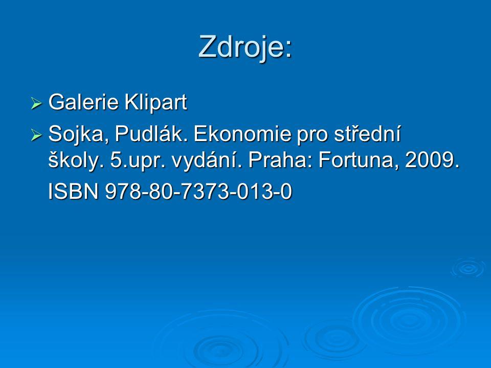 Zdroje:  Galerie Klipart  Sojka, Pudlák. Ekonomie pro střední školy. 5.upr. vydání. Praha: Fortuna, 2009. ISBN 978-80-7373-013-0 ISBN 978-80-7373-01