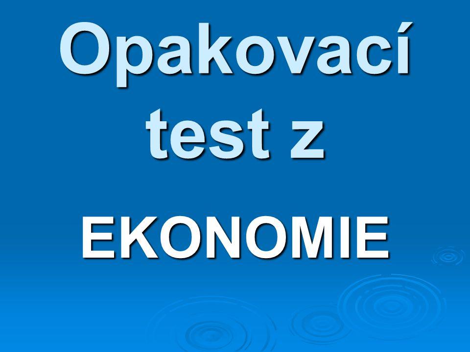 Opakovací test z EKONOMIE