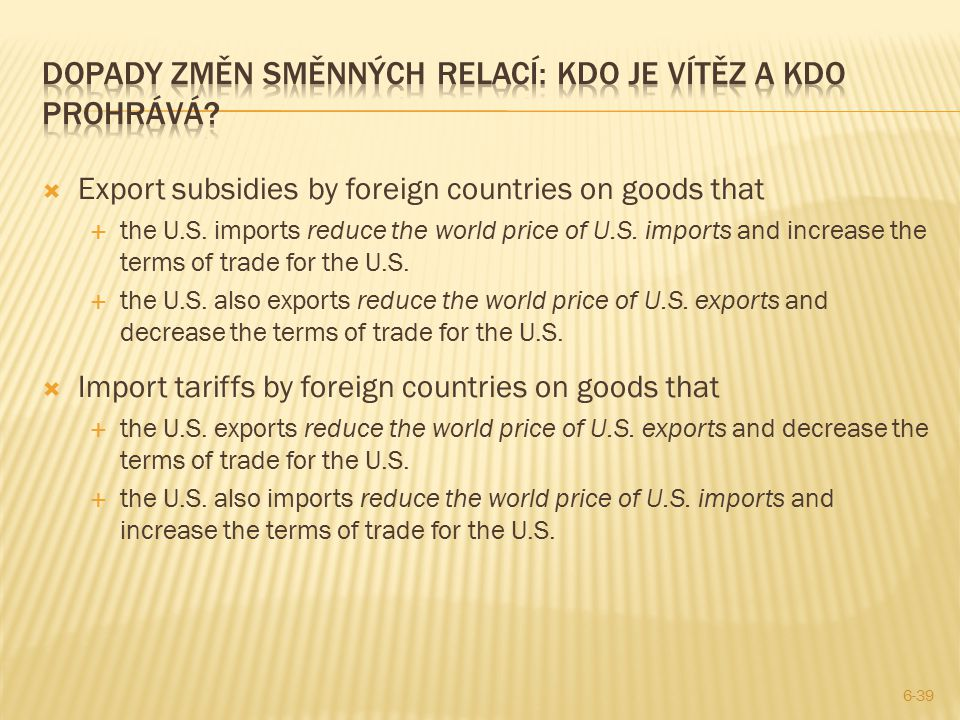  Export subsidies by foreign countries on goods that  the U.S. imports reduce the world price of U.S. imports and increase the terms of trade for th