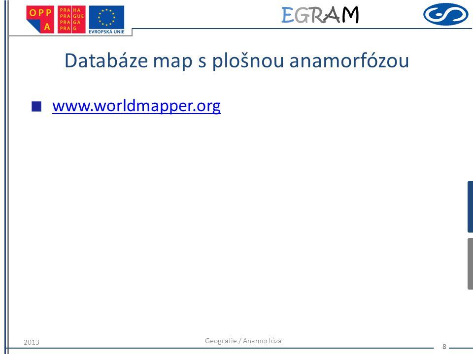 EGRAMEGRAM Databáze map s plošnou anamorfózou www.worldmapper.org Geografie / Anamorfóza 8 2013