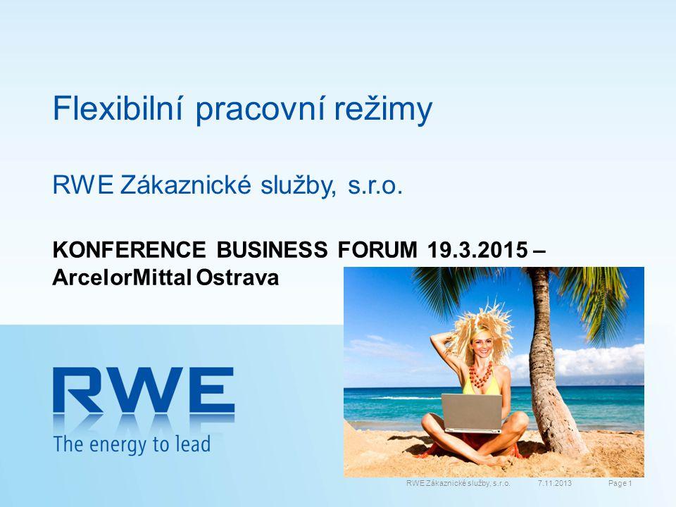 Flexibilní pracovní režimy RWE Zákaznické služby, s.r.o. 7.11.2013 Page 1 RWE Zákaznické služby, s.r.o. KONFERENCE BUSINESS FORUM 19.3.2015 – ArcelorM