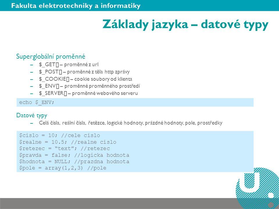 Základy jazyka – datové typy Superglobální proměnné –$_GET[] – proměnné z url –$_POST[] – proměnné z těla http zprávy –$_COOKIE[] – cookie soubory od