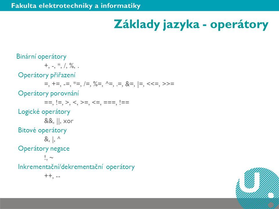 Základy jazyka - operátory Binární operátory +, -, *, /, %,. Operátory přiřazení =, +=, -=, *=, /=, %=, ^=,.=, &=, |=, >= Operátory porovnání ==, !=,